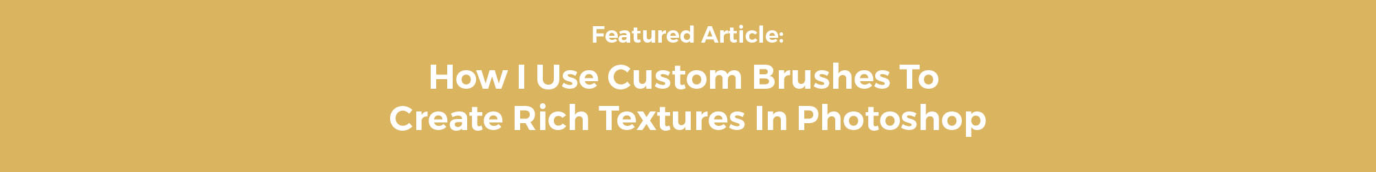 How I Use Custom Brushes To Create Rich Textures In Photoshop