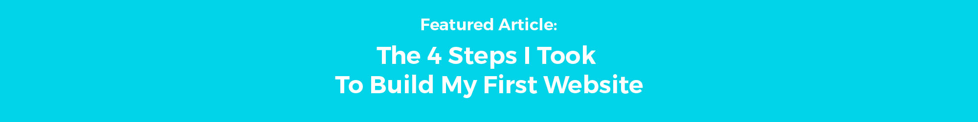The 4 Steps I Took To Build My First Website